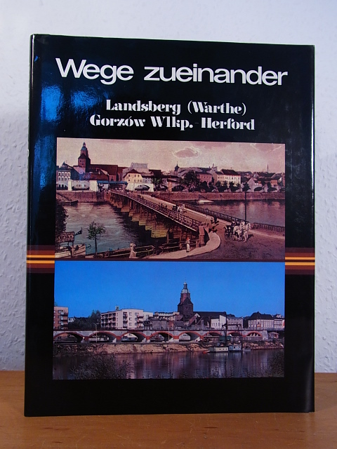 Wege zueinander. Landsberg (Warthe) - Gorzów Wlkp.: Beske, Hans, Ernst