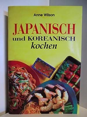Japanisch und Koreanisch kochen: Wilson, Anne