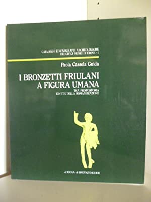 I Bronzetti Friulani A Figura Umana. Tra: Paola Cassola Guida
