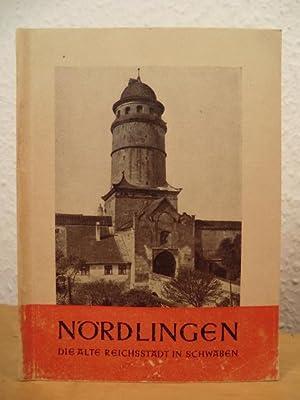Nördlingen: Die alte Reichsstadt in Schwaben. Ein: Zipperer, G. A.