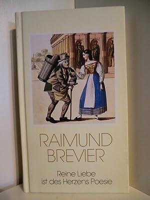 Raimund Brevier. Reine Liebe ist des Herzens: Textauswahl und Zusammenstellung