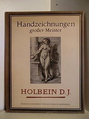 Handzeichnungen großer Meister. Hans Holbein der Jüngere: Herausgegeben von Heinrich