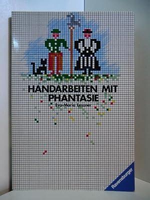 Handarbeiten mit Phantasie: Leszner, Eva-Maria: