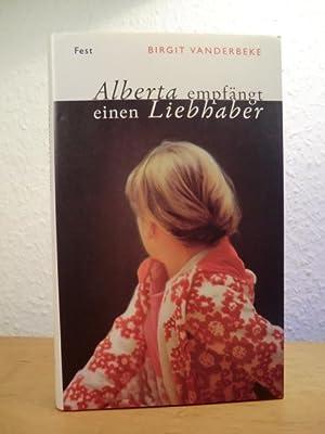 Alberta empfängt einen Liebhaber: Vanderbeke, Birgit: