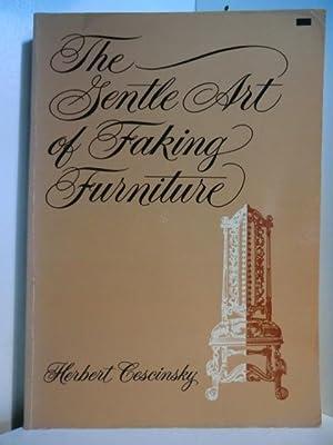 The Gentle Art of Faking Furniture: Cescinsky, Herbert: