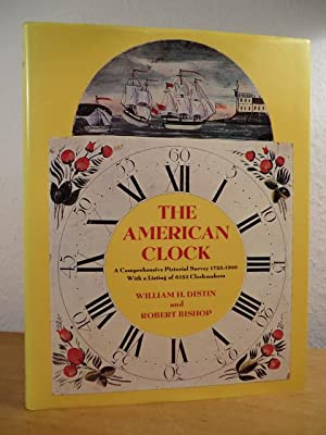 The American Clock. A Comprehensive Pictorial Survey 1723 - 1900. With a listing of 6153 Clockmakers