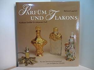 Parfüm und Flakons. Kostbare Gefässe für erlesenen: Launert, Edmund und