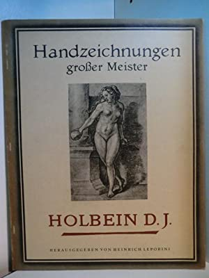 Handzeichnungen grosser Meister. Holbein Der Jüngere Handzeichnungen: Leporini, Hrsg. Heinrich: