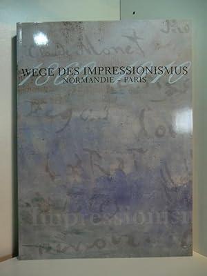 Wege des Impressionismus: Normandie - Paris 1860: Tapié, Alain: