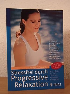 Stressfrei durch progressive Relaxation. Mehr Gelassenheit durch: Ohm, Dr. Dietmar: