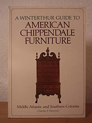 A Winterthur Guide to American Chippendale Furniture. Middle Atlantic and Southern Colonies