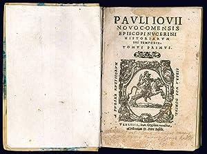 Pauli Iouii Nouocomensis episcopi Nucerini Historiarum sui: GIOVIO, Paolo (1483-1552)