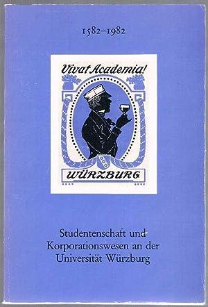 1582 - 1982. Studentenschaft und Korporationswesen an der Universität Würzburg. Herausgegeben zur ...