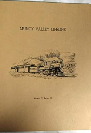 Muncy Valley Lifeline the Life and Times of the Williamsport and North Branch and Eagles Mere Rai...