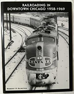 Railroading in Downtown Chicago 1958-1969 [Jan 19, 2006] Robert P. Olmsted