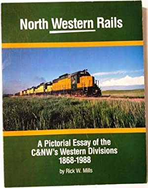 North Western rails: A pictorial essay of the C&NW's Western Divisions 1868-1988 [Jan 01, 1988] M...