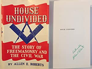 House Undivided. The Story of Freemasonry and: Roberts, Allen E.