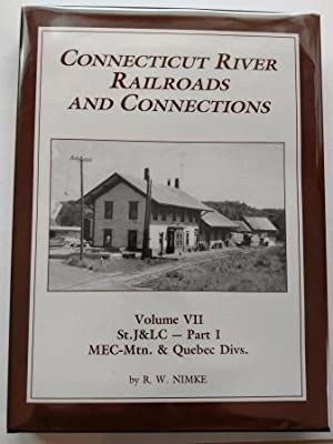 Connecticut River Railroads and Connections: Volume VII Only, St. J&LC - Part I, MEC-MTN. & Quebe...