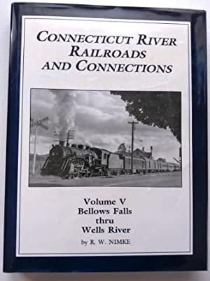 Connecticut River Railroads and Connections: Volume V Only, Bellows Falls thru Wells River , Signed