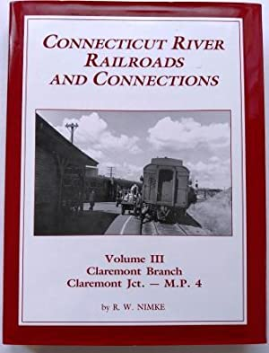 Connecticut River Railroads and Connections: Volume III Claremont Branch Claremont Jct. - M.P. 4,...