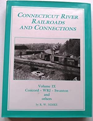Connecticut River Railroads and Connections: Volume IX: Concord - WRJ - Swanton and others, Signed