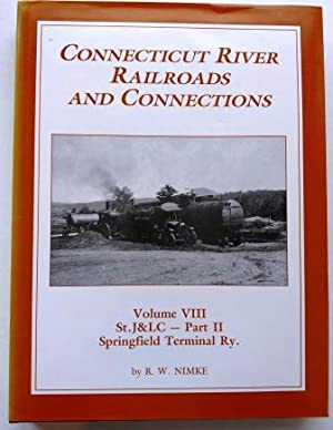 Connecticut River Railroads and Connections: Volume VIII, St. J&LC -Part II, Springfield Terminal...