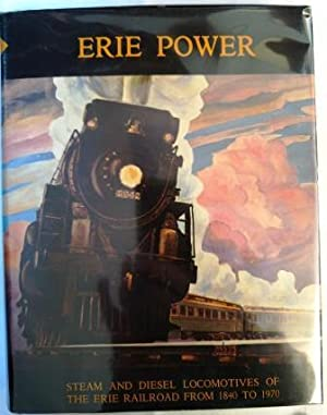 Erie Power: Steam and Diesel Locomotives of the Erie Railroad from 1840 to 1970