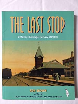 The Last Stop : A Guide to Ontario's Heritage Railway Stations