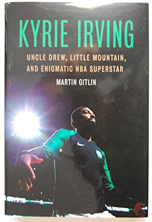 Kyrie Irving: Uncle Drew, Little Mountain, and Enigmatic NBA Superstar, Signed