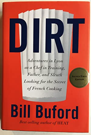 Dirt: Adventures in Lyon as a Chef in Training, Father, and Sleuth Looking for the Secret of Fren...