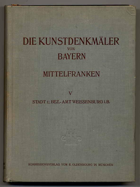 Die Kunstdenkmäler von Mittelfranken. V. Stadt und Bezirksamt Weissenburg i. B.