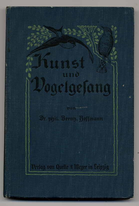 Kunst und Vogelgesang in ihren wechselseitigen Beziehungen: Hoffmann, Bernh[ard]: