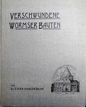 Verschwundene Wormser Bauten. Beiträge zur Baugeschichte und Topographie der Stadt: ...