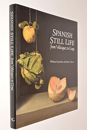 Spanish Still Life from Valazquez to Goya: William B Jordan