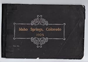 IDAHO SPRINGS, COLORADO: AN IDEAL SUMMER AND HEALTH RESORT; The Center of a Rich Gold and Silver ...