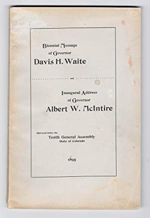BIENNIAL MESSAGE OF GOVERNOR DAVIS H. WAITE and INAUGURAL ADDRESS OF GOVERNOR ALBERT W. McINTIRE ...