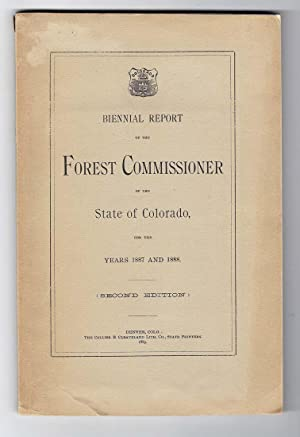 BIENNIAL REPORT OF THE FOREST COMMISSIONER OF THE STATE OF COLORADO, for the Years 1887 and 1888: ...