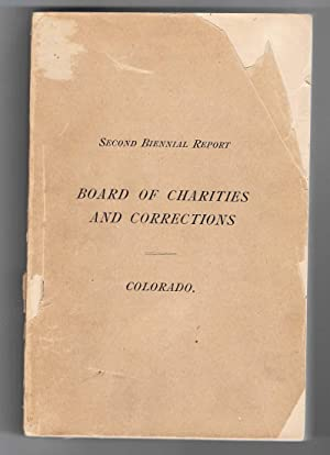 SECOND BIENNIAL REPORT, BOARD OF CHARITIES AND CORRECTIONS, COLORADO, 1894: William F. Slocum, Jr.,...