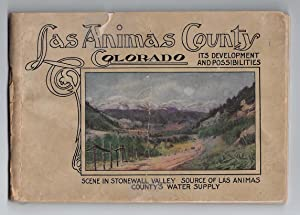 LAS ANIMAS COUNTY, COLORADO: Its Development and Possibilities, 1910: The Chamber of Commerce of ...
