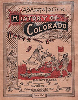 A SHORT & TRUTHFUL HISTORY OF COLORADO DURING THE TURBULENT REIGN OF DAVIS THE 1ST, 1894: ...