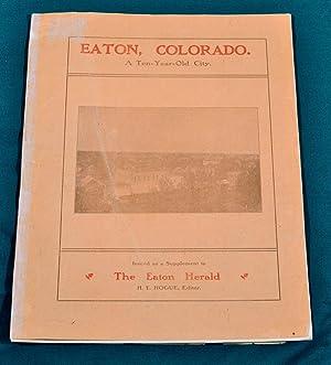 EATON, COLORADO: A Ten-Year-Old City, 1902: H. E. Hogue, editor