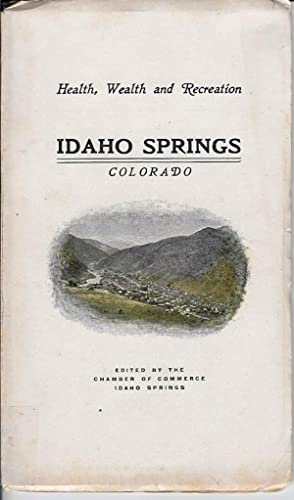 HEALTH, WEALTH AND RECREATION: Idaho Springs, Colorado, 1904: Chamber of Commerce of Idaho Springs