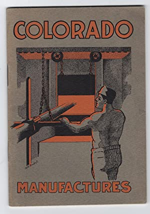 COLORADO: ITS MANUFACTURES: The Colorado Promotion and Publicity Committee