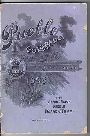 PUEBLO, COLORADO: Fifth Annual Report, Pueblo Board of Trade, 1893