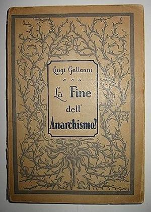 La fine dell anarchismo. Edizione curata da: Galleani Luigi