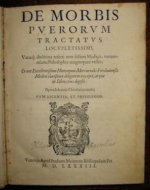 De morbis puerorum Tractatus locupletissimi. Ex ore: Mercuriale Girolamo