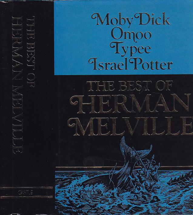 The Best of Herman Melville: Moby Dick, Omoo, Typee, Israel Potter