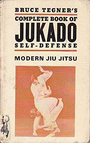 Bruce Tegner's Complete Book of Jukado Self: Tegner, Bruce
