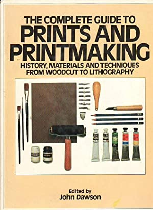 The Complete Guide to Prints and Printmaking: History, Materials and Techniques from Woodcut to L...