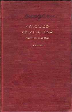 Digest of Colorado Criminal Cases Cases Reported in Colorado Supreme Court Reports Volumes 1 to 1...